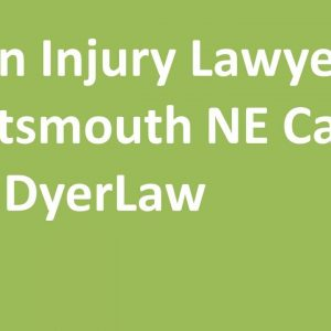 Brain Injury Lawyer Plattsmouth NE Call 888 DyerLaw