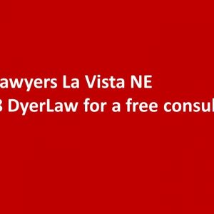 Injury Lawyers La Vista NE - Call 1 888 DyerLaw