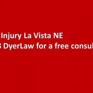 Lawyer Injury La Vista NE - Call 1 888 DyerLaw
