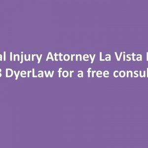 Personal Injury Attorney La Vista NE Call 888 DyerLaw