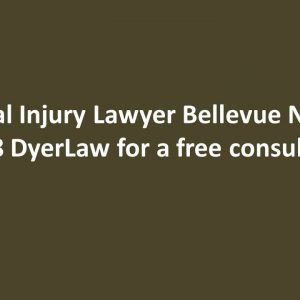 Personal Injury Lawyer Bellevue NE Call 888 DyerLaw