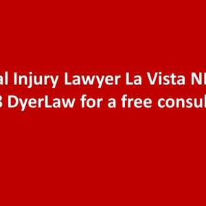 Personal Injury Lawyer La Vista NE Call 888 DyerLaw