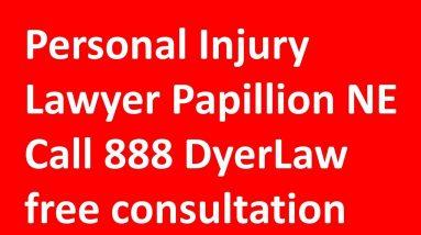 Personal Injury Lawyer Papillion NE Call 888 DyerLaw