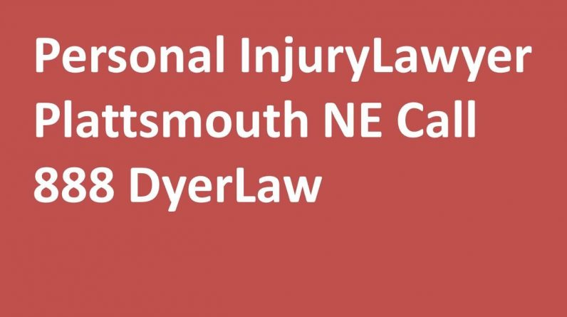 Personal Injury Lawyer Plattsmouth NE Call 888 DyerLaw