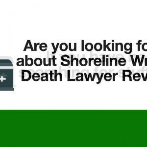 Affordable Wrongful Death Attorney Shoreline|Top Shoreline Lawyer